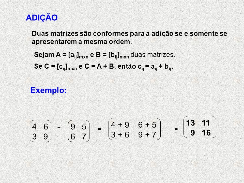 ADIÇÃO Duas matrizes são conformes para a adição se e somente se. apresentarem a mesma ordem. Sejam A = [aij]mxn e B = [bij]mxn duas matrizes.